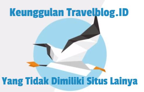 6 Keunggulan Travelblog.id Yang Tidak Dimiliki Situs Lainya