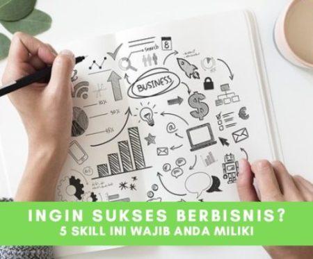 5 Skill Yang Wajib Anda Miliki Agar Sukses Dalam Berbisnis