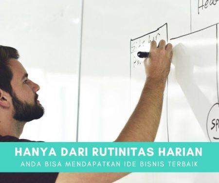 Cara Tepat Dapatkan Ide Bisnis, Berawal dari Rutinitas Sehari-Hari