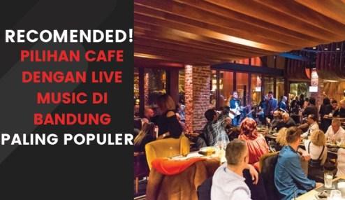 Cafe Live Music di Bandung Paling Populer