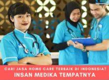 Insan Medika, Penyedia Jasa Home Care Terbaik dan Terpercaya di Indonesia