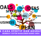 Pahami 4 Cara Efektif dan Akurat Membuat Sistem Manajemen Bisnis Anda