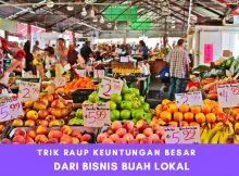 Trik Raup Keuntungan Besar dari Bisnis Jualan Buah Lokal